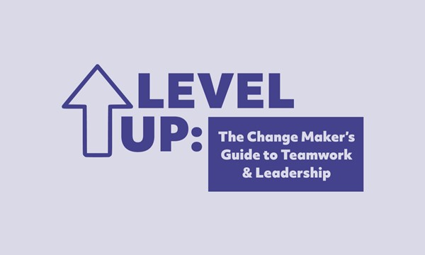 The Change Maker's Guide to Teamwork & Leadership (PART 2)
